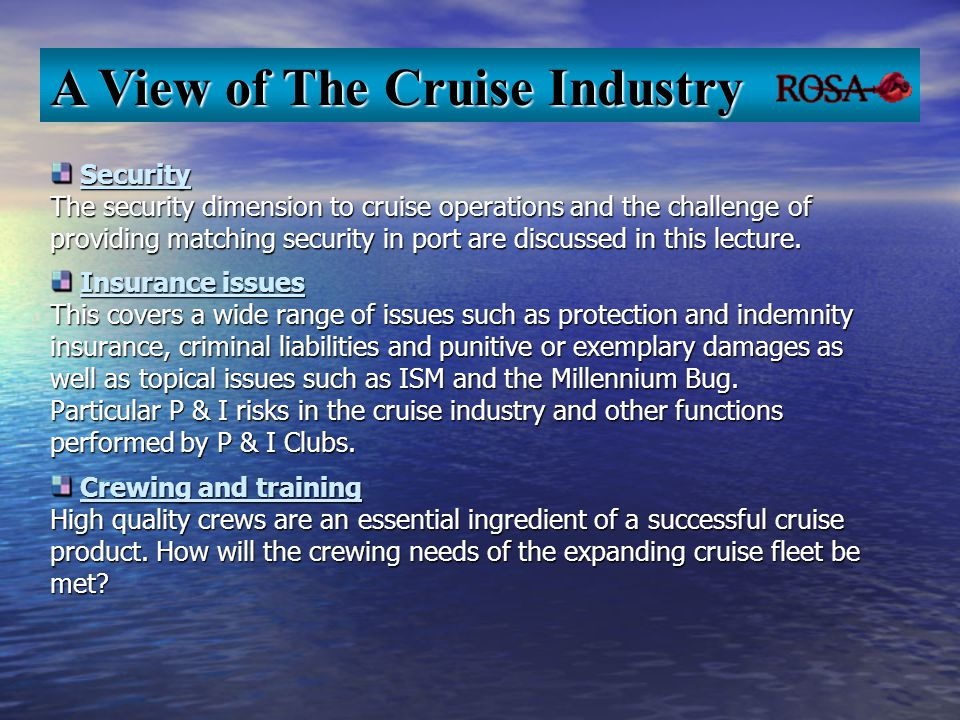 Security The security dimension to cruise operations and the challenge of providing matching security in port are discussed in this lecture.