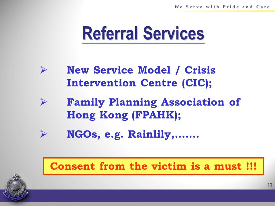 13 Referral Services New Service Model / Crisis Intervention Centre (CIC); Family Planning Association of Hong Kong (FPAHK); NGOs, e.g.