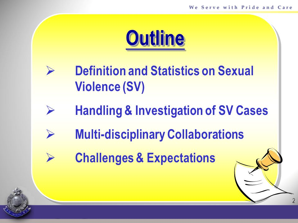 2 OutlineOutline Definition and Statistics on Sexual Violence (SV) Handling & Investigation of SV Cases Multi-disciplinary Collaborations Challenges & Expectations