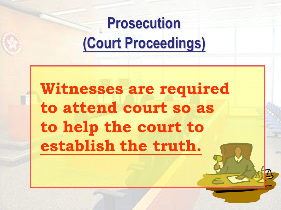 30 Prosecution (Court Proceedings) Witnesses are required to attend court so as to help the court to establish the truth.