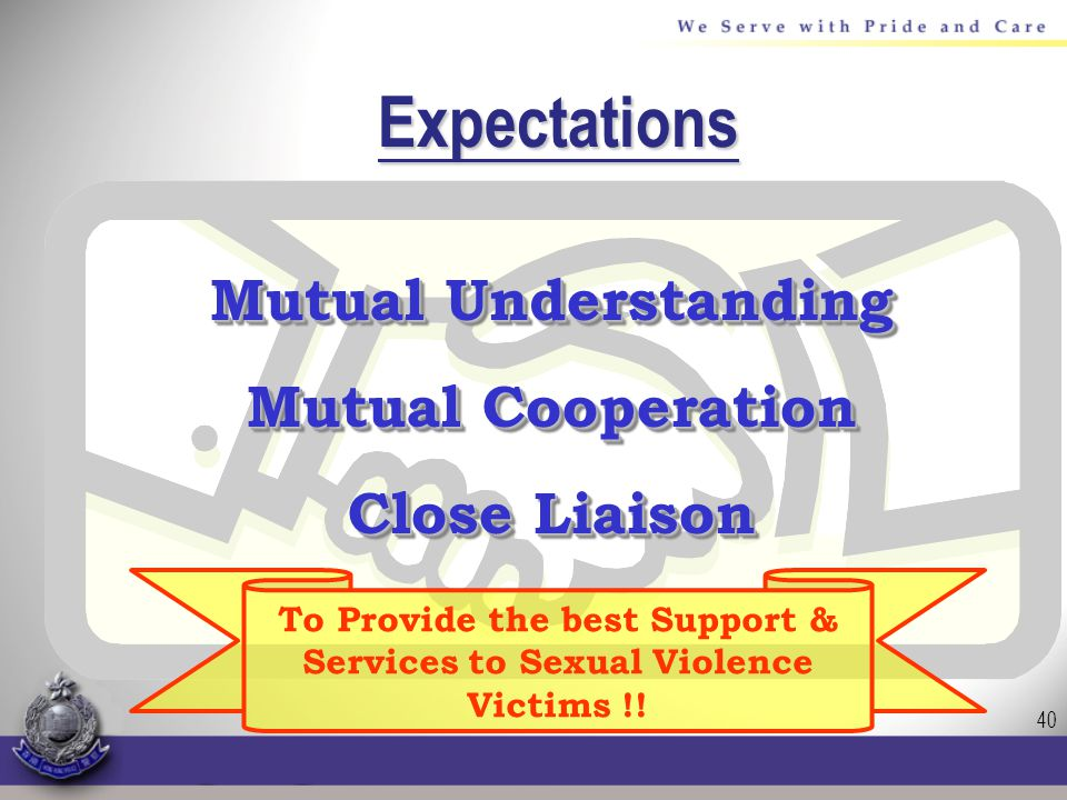 40 Expectations Mutual Understanding Mutual Cooperation Close Liaison Mutual Understanding Mutual Cooperation Close Liaison To Provide the best Support & Services to Sexual Violence Victims !!