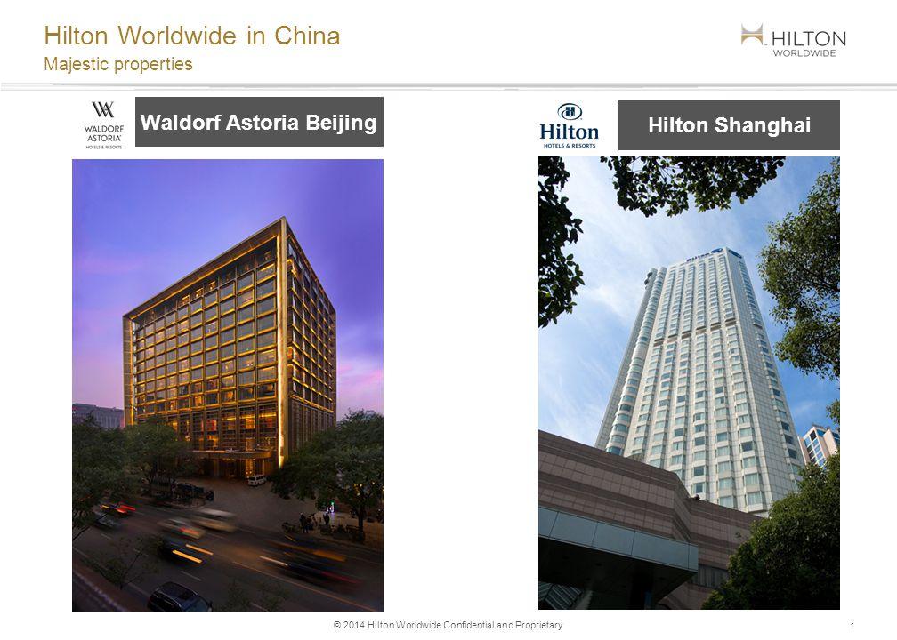 © 2014 Hilton Worldwide Confidential and Proprietary Majestic properties Hilton Worldwide in China 1 Waldorf Astoria Orlando Waldorf Astoria Beijing Hilton Shanghai