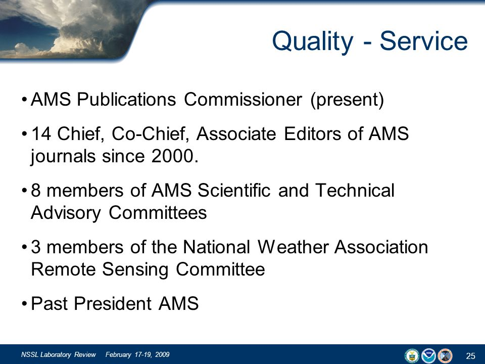 25 NSSL Laboratory Review February 17-19, 2009 Quality - Service AMS Publications Commissioner (present) 14 Chief, Co-Chief, Associate Editors of AMS