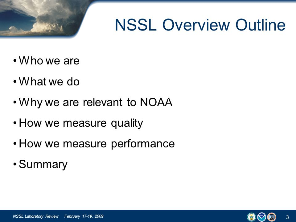 3 NSSL Laboratory Review February 17-19, 2009 NSSL Overview Outline Who we are What we do Why we are relevant to NOAA How we measure quality How we me