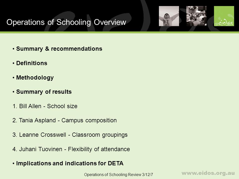 25 School Size Operations of Schooling Review 3/12/7 School size and student achievement 1.Curriculum offerings broader and deeper 2.Teacher specialisation more likely – especially where teachers can teach at highest levels 3.Evidence shows that presence of post-compulsory years in secondary schools has a positive effect 4.Positive critical mass Major reasons put forward for this: