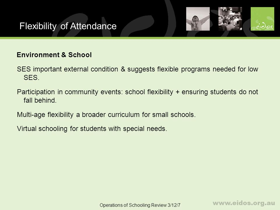 50 Flexibility of Attendance Operations of Schooling Review 3/12/7 Environment & School SES important external condition & suggests flexible programs needed for low SES.