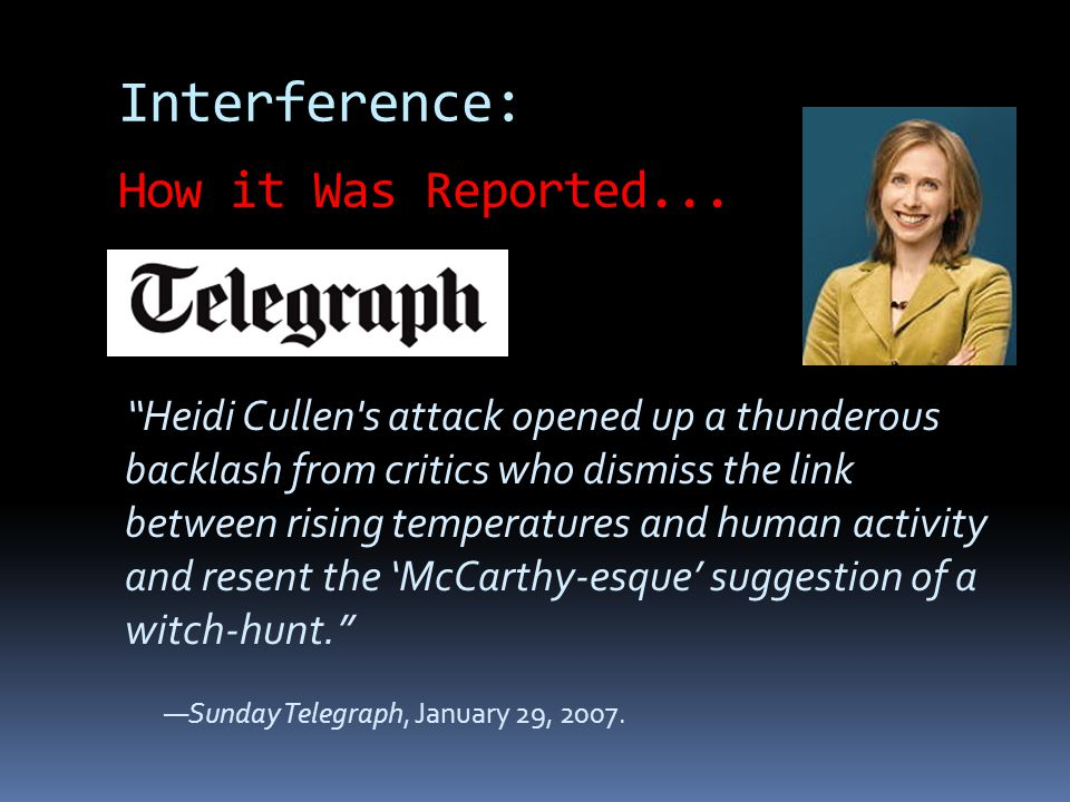Interference: Heidi Cullen s attack opened up a thunderous backlash from critics who dismiss the link between rising temperatures and human activity and resent the McCarthy-esque suggestion of a witch-hunt.