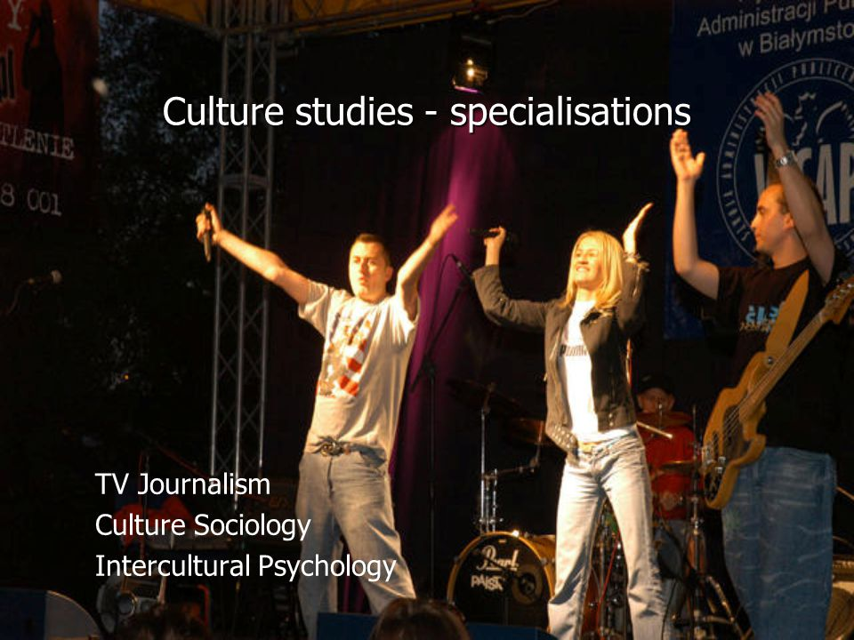 Culture studies - specialisations TV Journalism Culture Sociology Intercultural Psychology