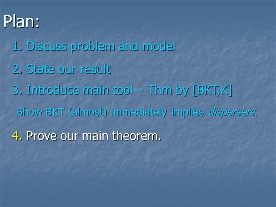 Plan: 3. Introduce main tool – Thm by [BKT,K] 4. Prove our main theorem.