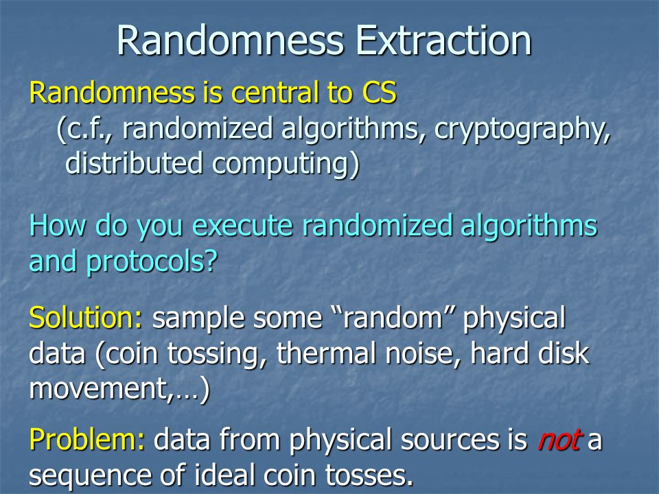 Randomness Extractors Definition: E:{0,1} n {0,1} 0.1k is an extractor if 8 r.v.