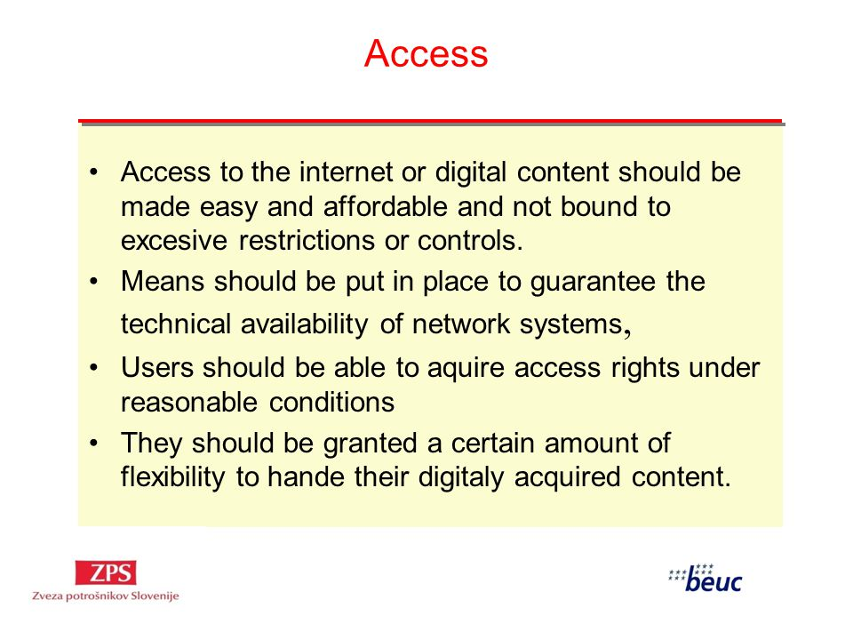 Access Access to the internet or digital content should be made easy and affordable and not bound to excesive restrictions or controls. Means should b