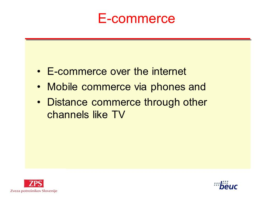 E-commerce E-commerce over the internet Mobile commerce via phones and Distance commerce through other channels like TV