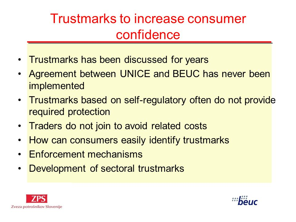 Trustmarks to increase consumer confidence Trustmarks has been discussed for years Agreement between UNICE and BEUC has never been implemented Trustma
