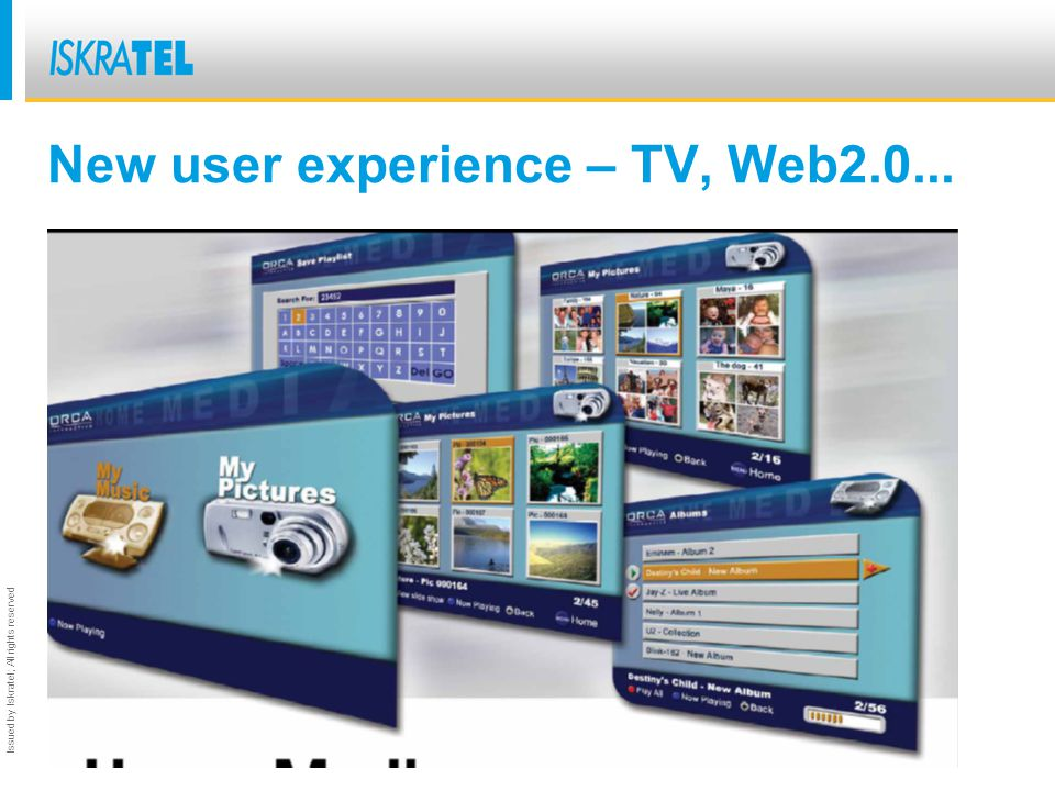 Issued by Iskratel; All rights reserved New user experience – TV, Web2.0...