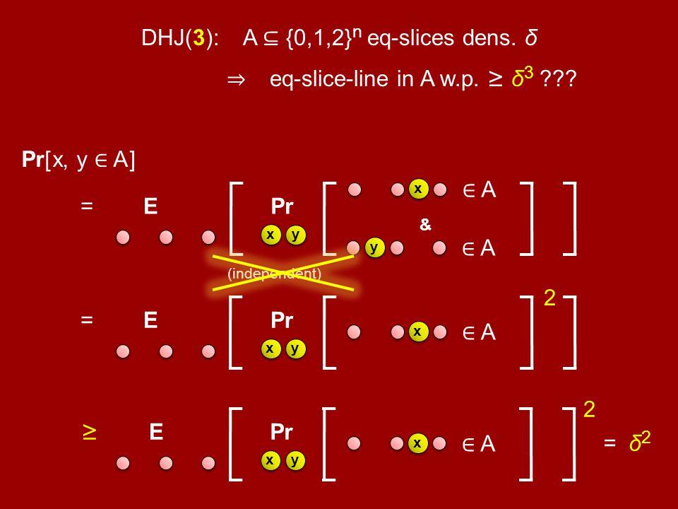 Pr[ x, y A ] = E xy x y A A & Pr = E x y x A 2 Pr E xy x A 2 = δ 2 (independent)