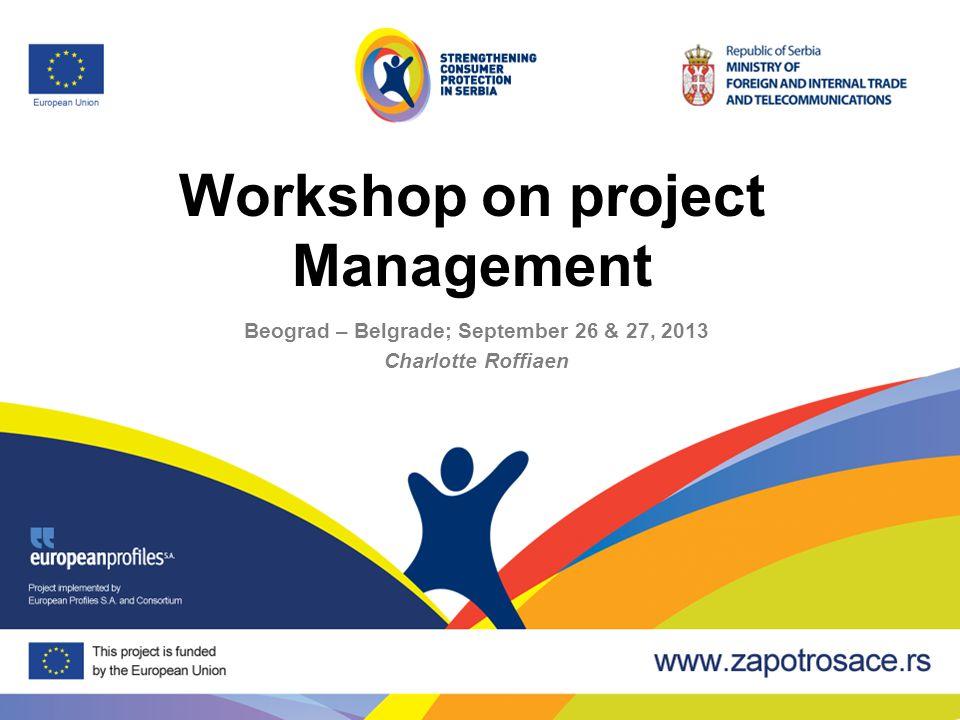 Workshop on project Management Beograd – Belgrade; September 26 & 27, 2013 Charlotte Roffiaen