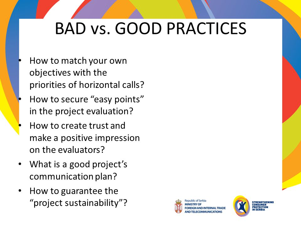 BAD vs. GOOD PRACTICES How to match your own objectives with the priorities of horizontal calls? How to secure easy points in the project evaluation?