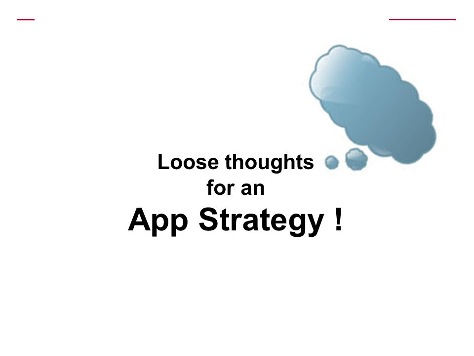 Loose thoughts for an App Strategy !