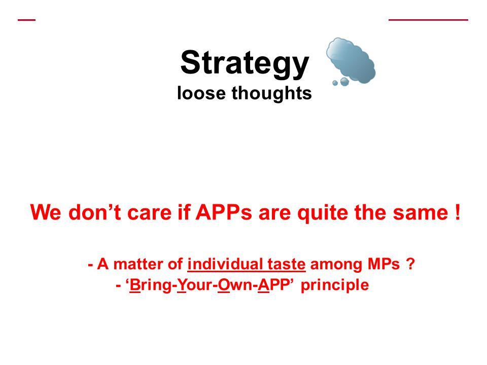 Strategy loose thoughts We dont care if APPs are quite the same ! - A matter of individual taste among MPs ? - Bring-Your-Own-APP principle