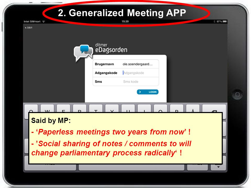 2. Generalized Meeting APP Said by MP: - Paperless meetings two years from now ! - Social sharing of notes / comments to will change parliamentary pro
