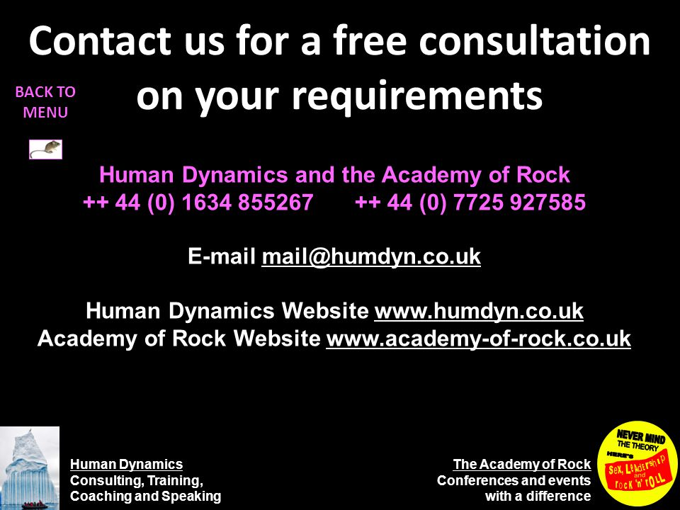 Human Dynamics Consulting, Training, Coaching and Speaking The Academy of Rock Conferences and events with a difference Human Dynamics and the Academy of Rock (0) (0) Human Dynamics Website   Academy of Rock Website   Contact us for a free consultation on your requirements BACK TO MENU