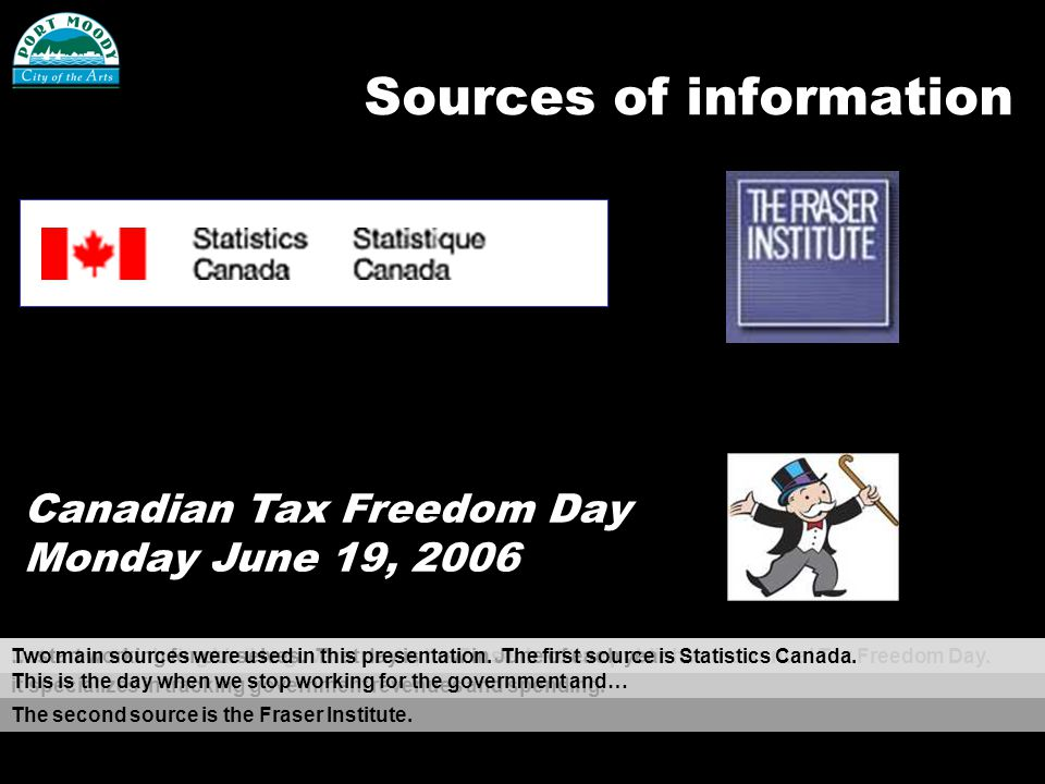 Sources of information Canadian Tax Freedom Day Monday June 19, 2006 Statistics Canada has a Public Institutions Division; it specializes in tracking government revenues and spending.