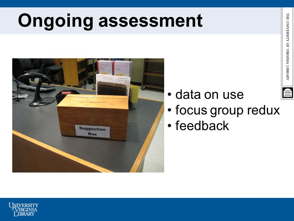 Ongoing assessment data on use focus group redux feedback