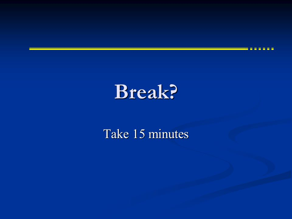 Break Take 15 minutes