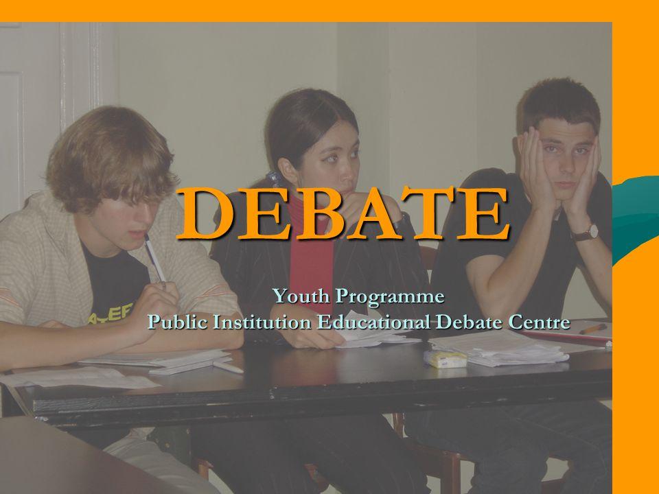 DEBATE DEBATE Youth Programme Public Institution Educational Debate Centre