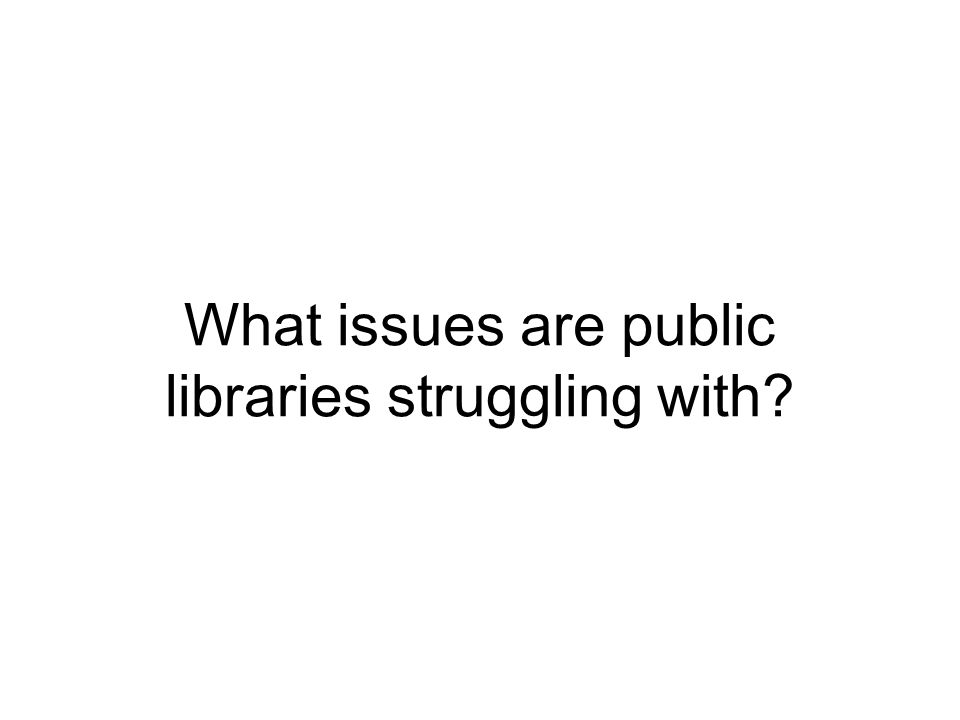 What issues are public libraries struggling with?