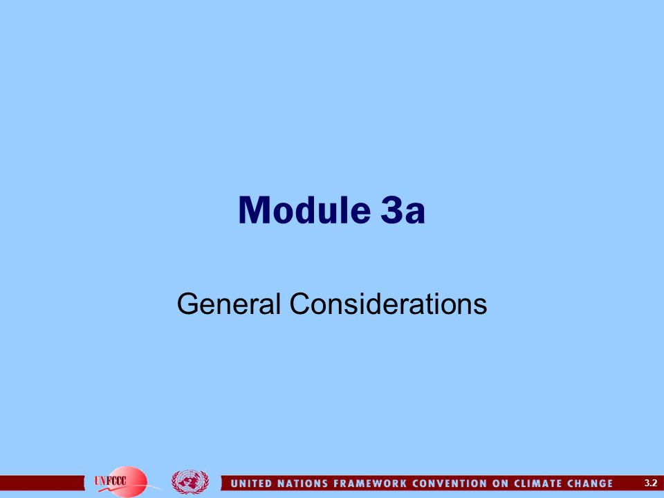3.2 Module 3a General Considerations