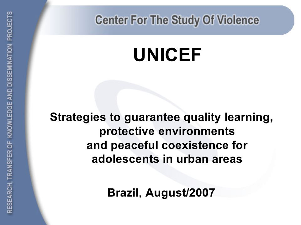 Violence Prevention Strategies: Guarantees to rights and life-skill development for adolescents Nancy Cardia, Vice-Coordinator Centre for the Study of Violence, University of São Paulo