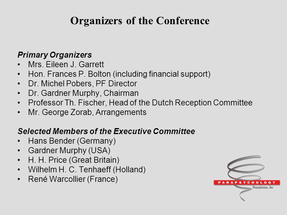 Primary Organizers Mrs. Eileen J. Garrett Hon. Frances P. Bolton (including financial support) Dr. Michel Pobers, PF Director Dr. Gardner Murphy, Chai