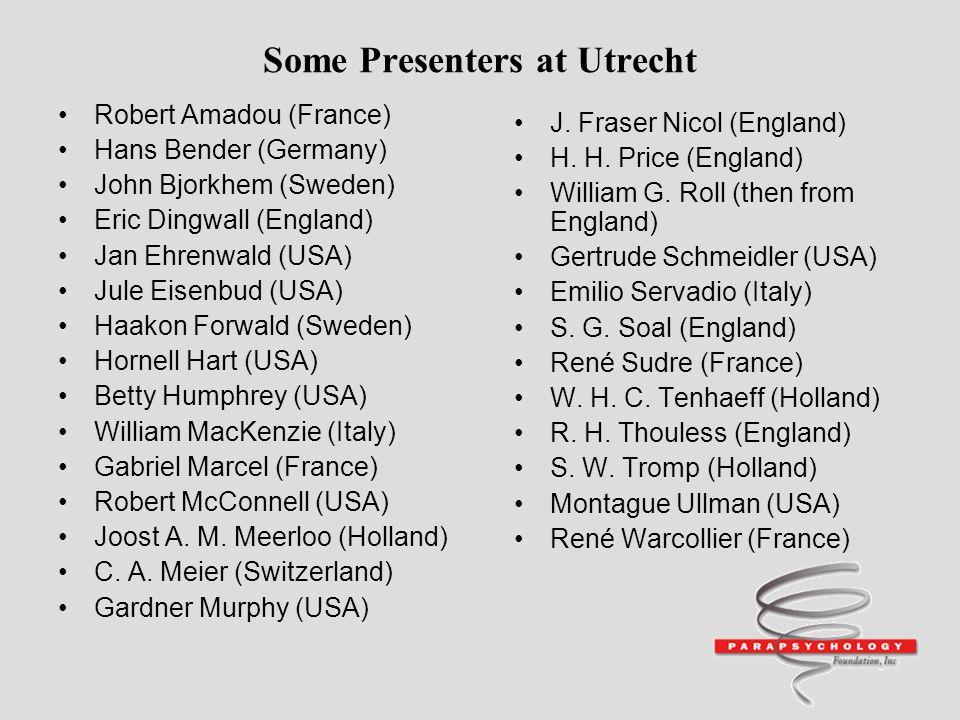 Some Presenters at Utrecht Robert Amadou (France) Hans Bender (Germany) John Bjorkhem (Sweden) Eric Dingwall (England) Jan Ehrenwald (USA) Jule Eisenb