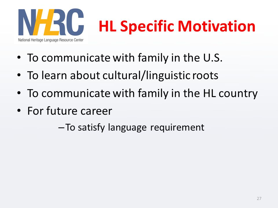 HL Specific Motivation To communicate with family in the U.S.