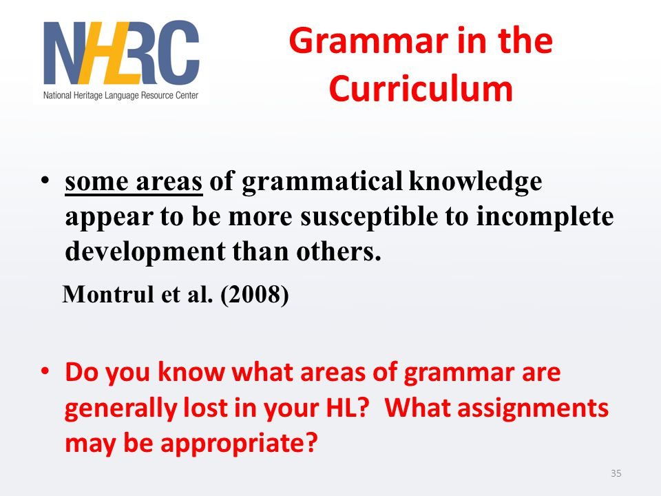 Grammar in the Curriculum some areas of grammatical knowledge appear to be more susceptible to incomplete development than others.