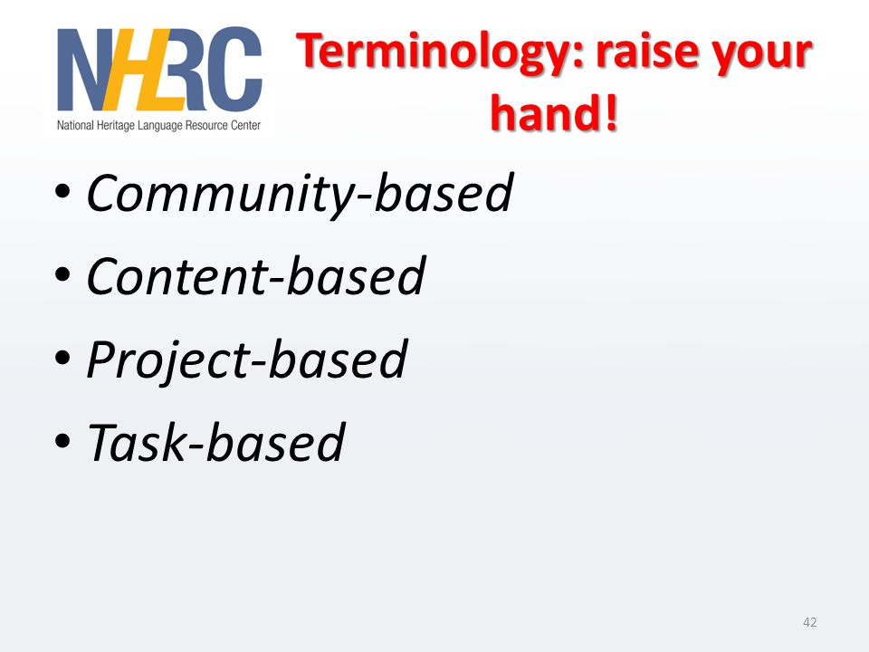 Terminology: raise your hand! Community-based Content-based Project-based Task-based 42