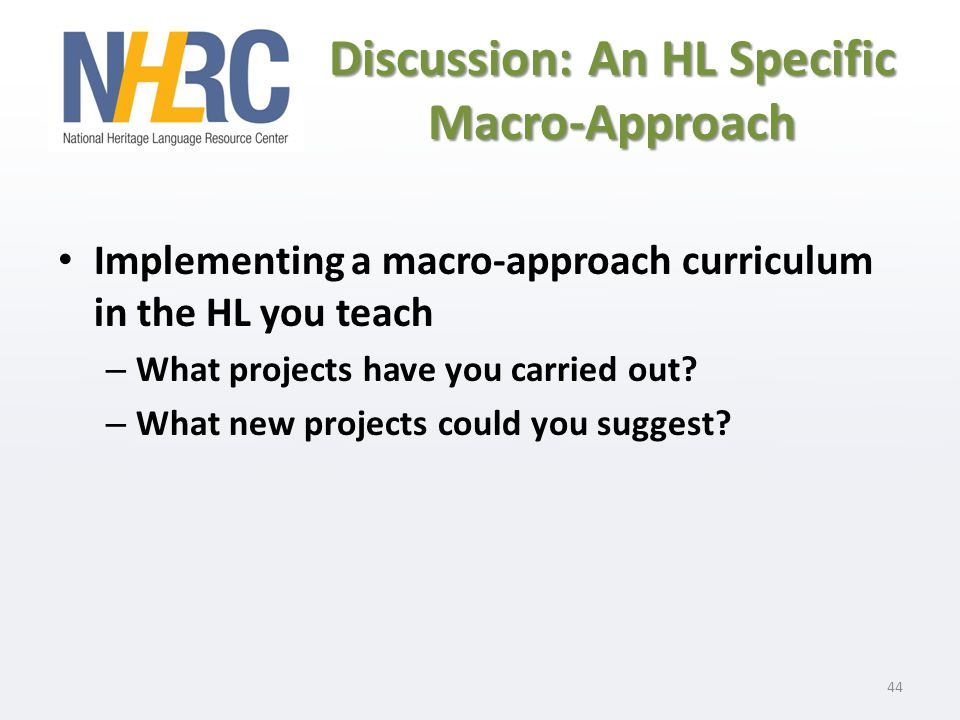 Discussion: An HL Specific Macro-Approach Implementing a macro-approach curriculum in the HL you teach – What projects have you carried out.