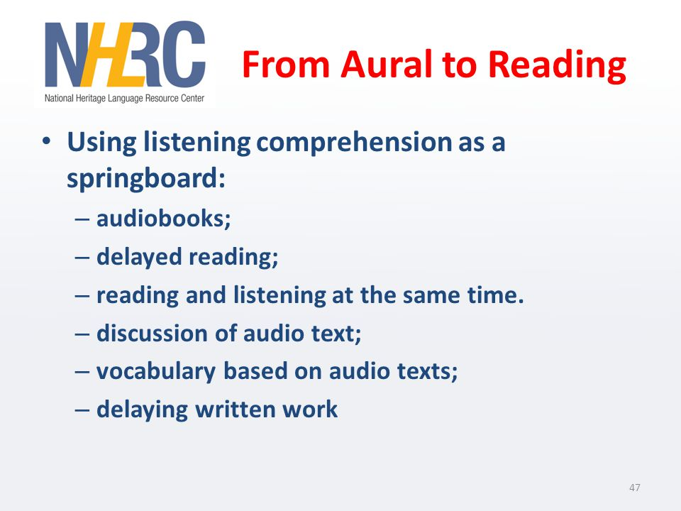 From Aural to Reading Using listening comprehension as a springboard: – audiobooks; – delayed reading; – reading and listening at the same time.