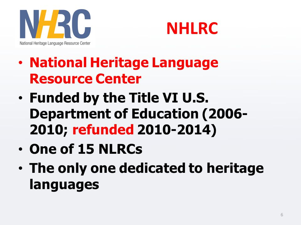 NHLRC National Heritage Language Resource Center Funded by the Title VI U.S.