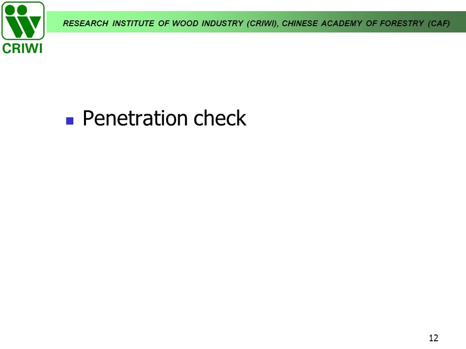 RESEARCH INSTITUTE OF WOOD INDUSTRY (CRIWI), CHINESE ACADEMY OF FORESTRY (CAF) 12 Penetration check