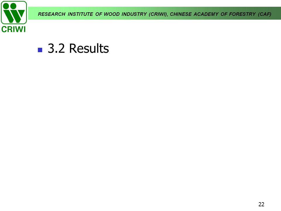 RESEARCH INSTITUTE OF WOOD INDUSTRY (CRIWI), CHINESE ACADEMY OF FORESTRY (CAF) 22 3.2 Results