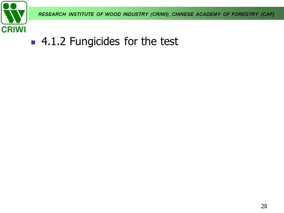RESEARCH INSTITUTE OF WOOD INDUSTRY (CRIWI), CHINESE ACADEMY OF FORESTRY (CAF) 28 4.1.2 Fungicides for the test