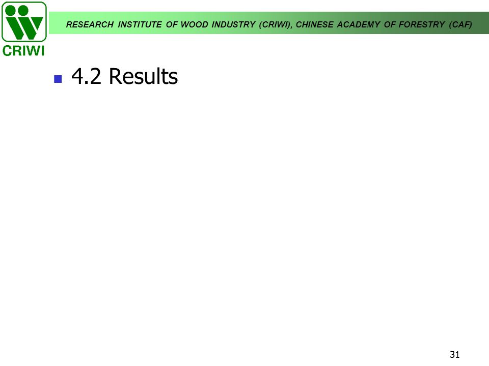 RESEARCH INSTITUTE OF WOOD INDUSTRY (CRIWI), CHINESE ACADEMY OF FORESTRY (CAF) 31 4.2 Results