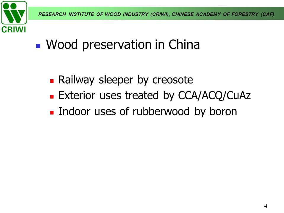 RESEARCH INSTITUTE OF WOOD INDUSTRY (CRIWI), CHINESE ACADEMY OF FORESTRY (CAF) 4 Wood preservation in China Railway sleeper by creosote Exterior uses
