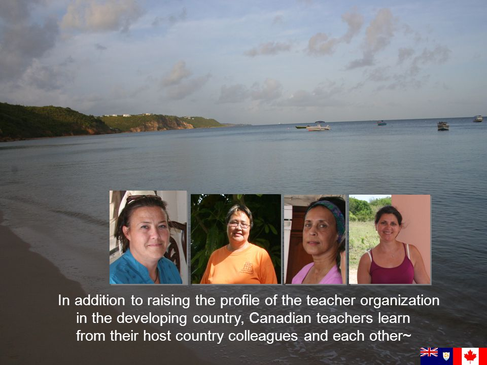 In addition to raising the profile of the teacher organization in the developing country, Canadian teachers learn from their host country colleagues and each other~