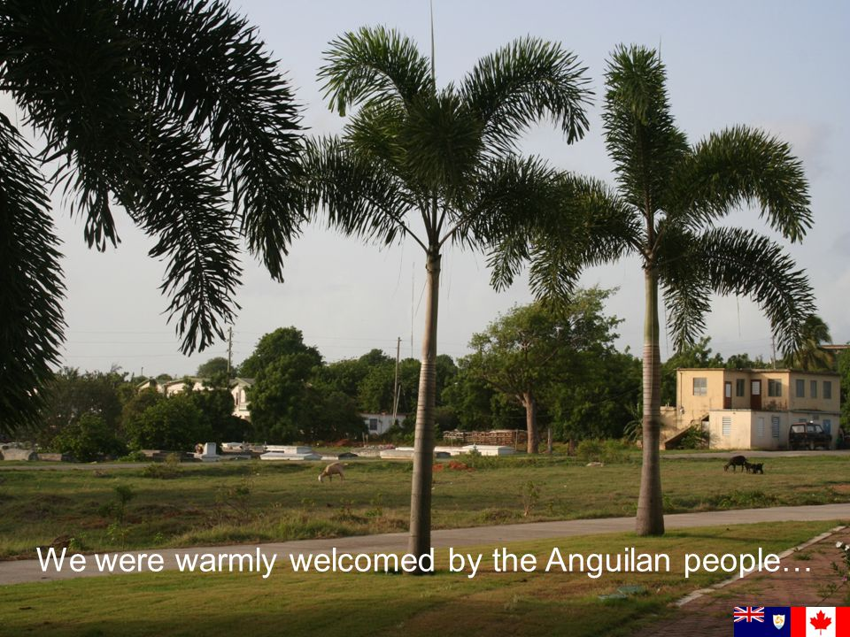 We were warmly welcomed by the Anguilan people…