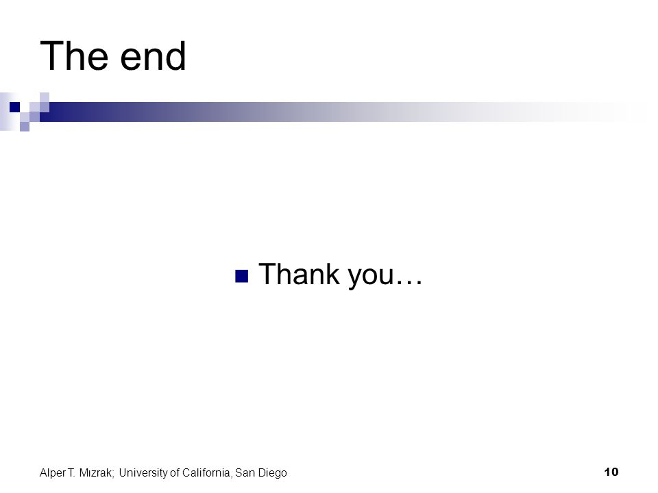 Alper T. Mızrak; University of California, San Diego10 The end Thank you…