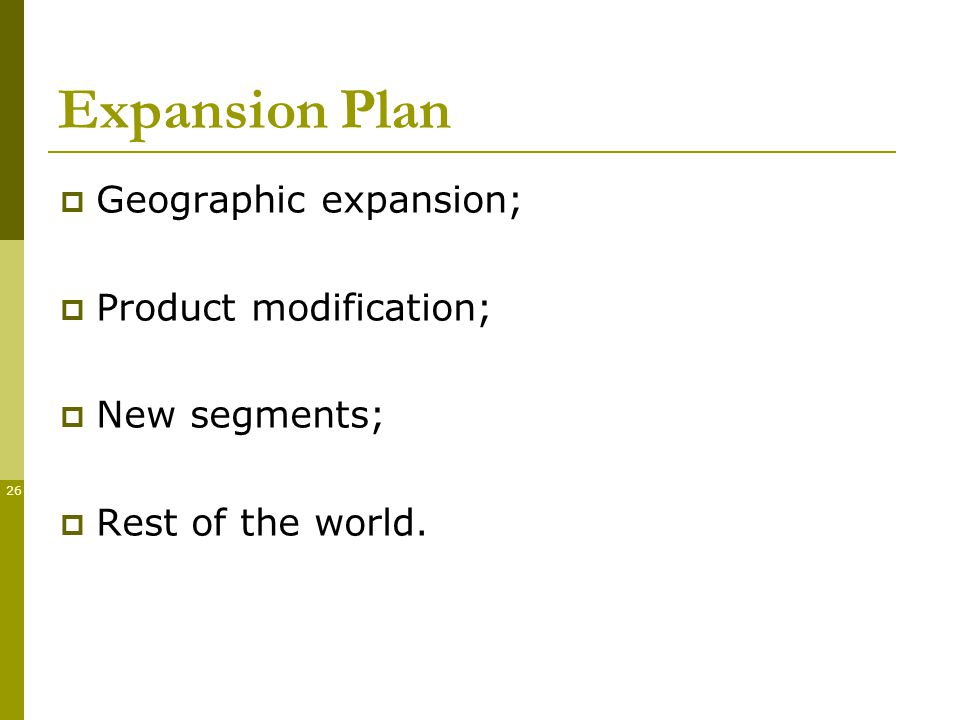 26 Expansion Plan Geographic expansion; Product modification; New segments; Rest of the world.