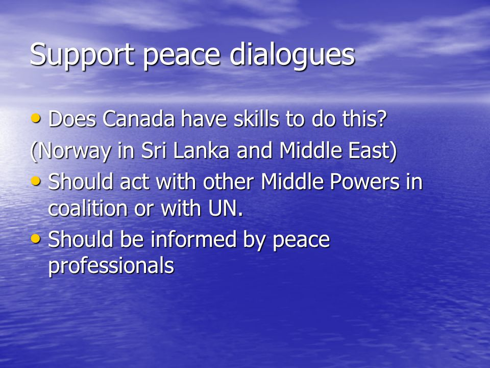 Support peace dialogues Does Canada have skills to do this.